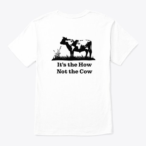 It's the How, Not the Cow Classic T-shirt in white