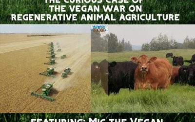 The Curious Case of the Vegan War on Regenerative Animal Agriculture: Featuring Mic the Vegan