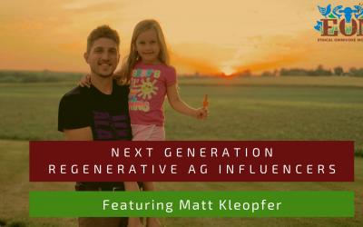 Next Generation Regenerative Ag Influencers: Featuring Matt Kleopfer